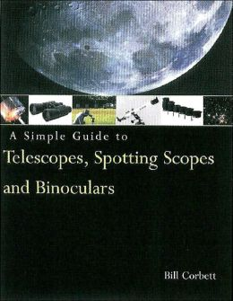 Simple Guide to Telescopes, Spotting Scopes, and Binoculars