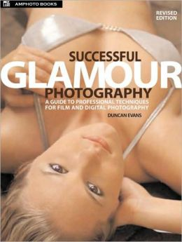 Successful Glamour Photography: Professional Techniques for Film and Digital Photography