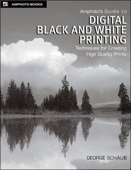 Amphotos Guide to Digital Black and White Printing: Techniques for Creating High Quality Prints