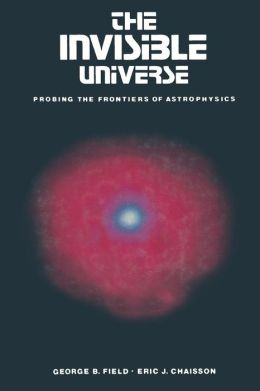 The Invisible Universe: Probing the Frontiers of Astrophysics