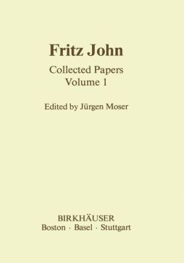 Fritz John: Collected Papers Volume 1