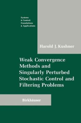 Weak Convergence Methods and Singularly Perturbed Stochastic Control and Filtering Problems