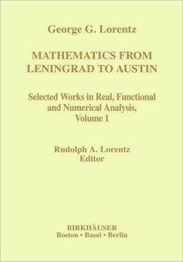 Mathematics from Leningrad to Austin: George G. Lorentz' Selected Works in Real, Functional and Numerical Analysis, Volume 1