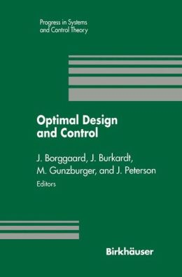 Optimal Design and Control: Proceedings of the Workshop on Optimal Design and Control Blacksburg, Virginia April 8-9, 1994