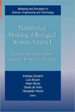 Mathematical Modeling of Biological Systems, Volume I: Cellular Biophysics, Regulatory Networks, Development, Biomedicine, and Data Analysis