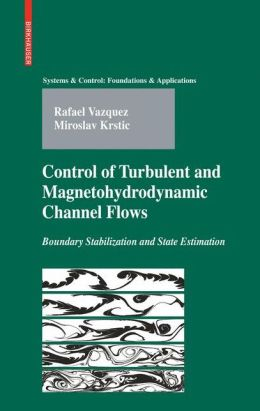 Control of Turbulent and Magnetohydrodynamic Channel Flows: Boundary Stabilization and State Estimation