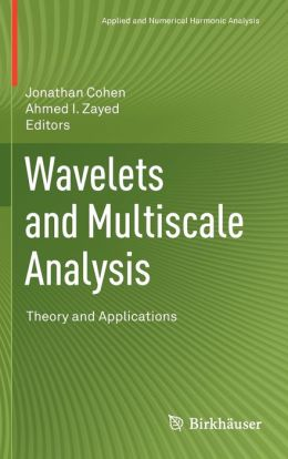 Wavelets and Multiscale Analysis: Theory and Applications