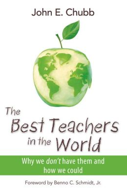 The Best Teachers in the World: Why We Don't Have Them and How We Could
