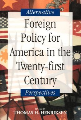 Foreign Policy for America's Twenty-First Century: Alternative Perspectives