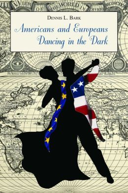 Americans and Europeans Dancing in the Dark: On Our Differences and Affinities, Our Interests, and Our Habits of Life