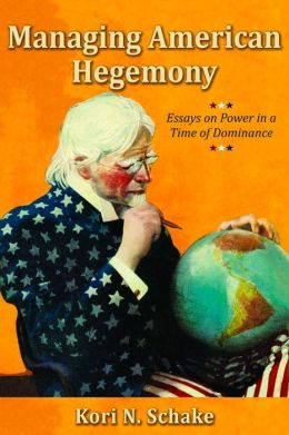 Managing American Hegemony: Essays on Power in a Time of Dominance