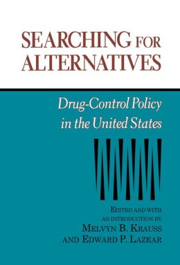 Searching for Alternatives: Drug-Control Policy in the United States
