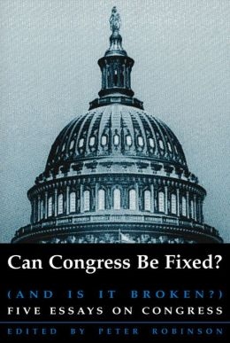 Can Congress Be Fixed? (and Is It Broken?): Five Essays on Congressional Reform