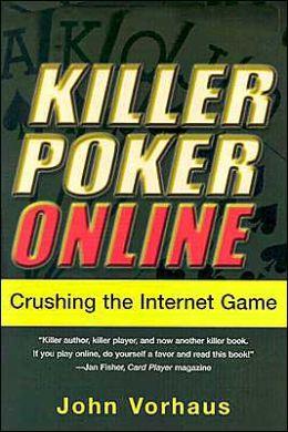 Killer Poker Online: Crushing the Internet Game: Crushing the Internet Game