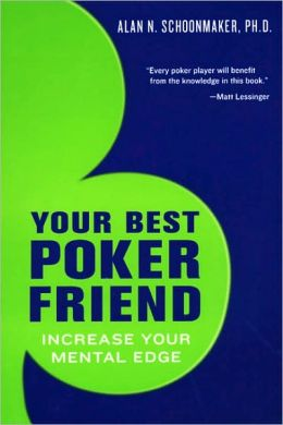 Your Best Poker Friend: Increase Your Mental Edge and Maximize Your Profits