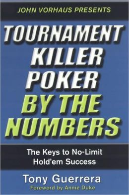 Tournament Killer Poker by the Numbers: The Keys to No-Limit Hold'em Success