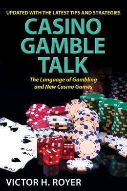 Casino Gamble Talk: The Language Of Gambling And The New Casino Game