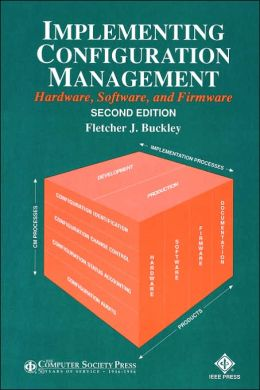 Implementing Configuration Management : Hardware, Software, and Firmware