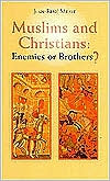 Muslims and Christians: Enemies or Brothers?