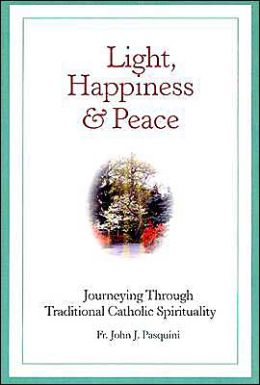 Light, Happiness, and Peace: Journeying Through Traditional Catholic Spirituality