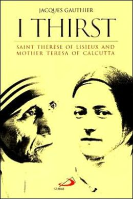 I Thirst: Saint Therese of Lisieux and Mother Teresa of Calcutta