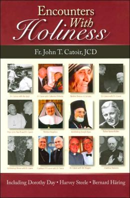 Encounters with Holiness: My Interviews with Mother Teresa of Calcutta, Dorothy Day, Archbishop Fulton J. Sheen, Catherine de Hueck Doherty, Walter Ciszek, Leon-Josef Cardinal Suenens, John Cardinal O'Connor, Mother Angelica, and Many Others