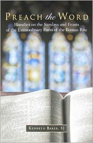 Preach the Word: Homilies on the Sundays and Feasts of the Extraordinary Form of the Roman Rite