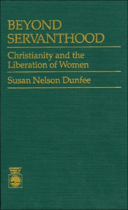 Beyond Servanthood: Christianity and the Liberation of Women