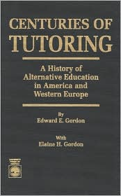Centuries of Tutoring; A History of Alternative Education in America and Western Europe