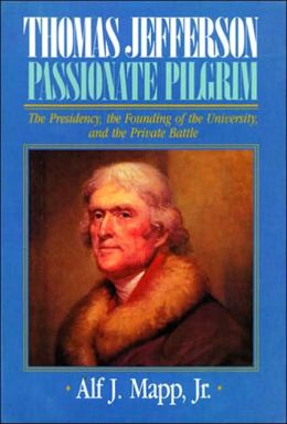 Thomas Jefferson: Passionate Pilgrim: The Presidency, the Founding of the University, & the Private Battle