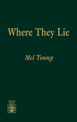 Where They Lie: The Story of the Jewish Soldiers of the North and South Whose Deaths - Killed, Mortally Wounded or Died of Disease or Other Causes - Occurred During the Civil War, 1861-1865 - Someone Should Say Kaddish