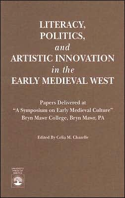 Literacy, Politics, and Artistic Innovation in the Early Medieval West: Papers Delivered at a Symposium on Early Medieval Culture, Bryn Mawr College, Bryn Mawr, PA