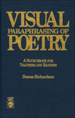 Visual Paraphrasing of Poetry: A SourceBook for Teachers & Readers