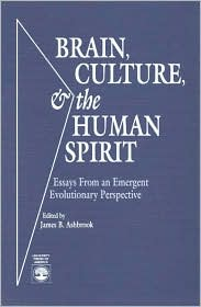 Brain, Culture & the Human Spirit: Essays from an Emergent Evolutionary Perspective