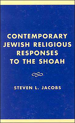 Contemporary Jewish Religious Responses to the Shoah (Studies in the Shoah Series, Volume 5)