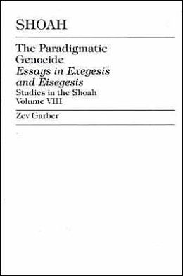 Shoah: The Paradigmatic Genocide: Essays in Exegesis and Eisegesis