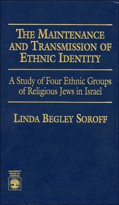 The Maintenance and Transmission of Ethnic Identity: A Study of Four Ethnic Groups of Religious Jews in Israel