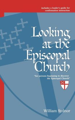 Looking at the Episcopal Church: For Persons Beginning to Discover the Episcopal Church