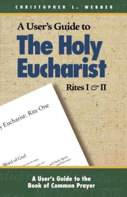 User's Guide to the Holy Eucharist, Rites I and II