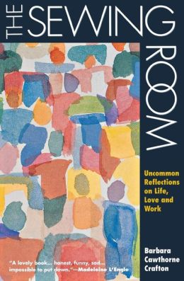 The Sewing Room: Uncommon Reflections on Life, Love, and Work