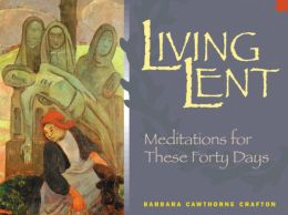 Living Lent: Meditations for These Forty Days