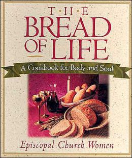 The Bread of Life: A Cookbook for Body and Soul