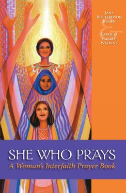 She Who Prays: A Woman's Interfaith Prayer Book