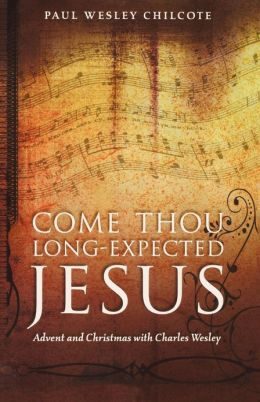 Come Thou Long-Expected Jesus: Advent and Christmas with Charles Wesley