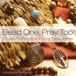 Bead One Pray Too: A Guide to Making and Using Prayer Beads