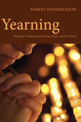Yearning: Authentic Transformation, Young Adults, and the Church