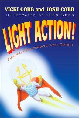 Light Action! Amazing Experiments with Optics