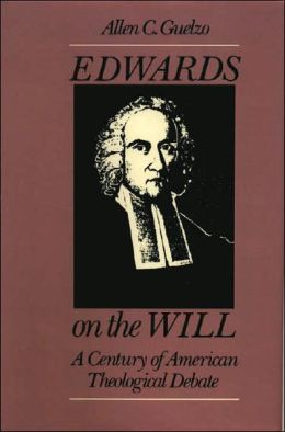 Edwards on the Will: A Century of American Theological Debate