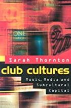 Club Cultures: Music, Media, and Subcultural Capital