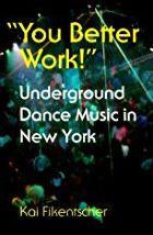 You Better Work!: Underground Dance Music in New York
